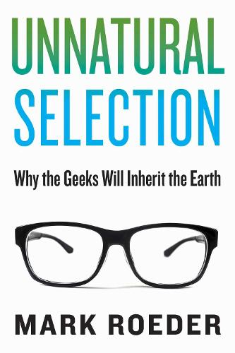 Unnatural Selection: Why the Geeks Will Inherit the Earth (Hardback)