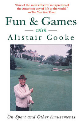 Fun & Games with Alistair Cooke: On Sport and Other Amusements (Paperback)