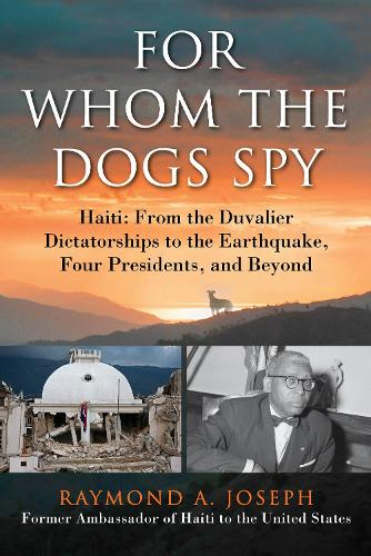 For Whom the Dogs Spy: Haiti: From the Duvalier Dictatorships to the Earthquake, Four Presidents, and Beyond (Hardback)