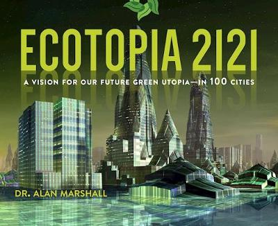 Ecotopia 2121: A Vision for Our Future Green Utopia in 100 Cities (Hardback)