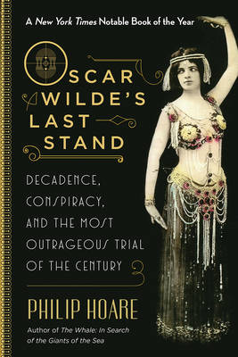 Oscar Wilde's Last Stand: Decadence, Conspiracy, and the Most Outrageous Trial of the Century (Paperback)