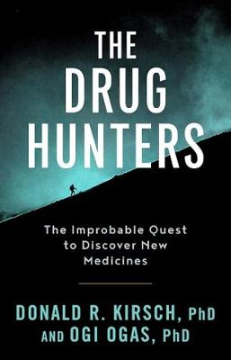 The Drug Hunters: The Improbable Quest to Discover New Medicines (Hardback)