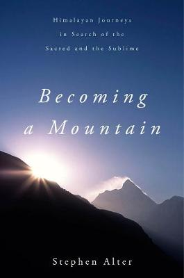 Becoming a Mountain: Himalayan Journeys in Search of the Sacred and the Sublime (Paperback)