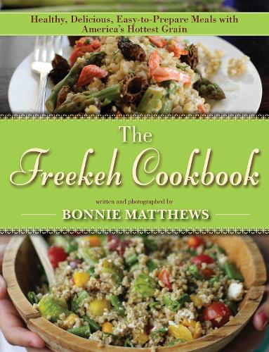 The Freekeh Cookbook: Healthy, Delicious, Easy-to-Prepare Meals with America's Hottest Grain (Hardback)