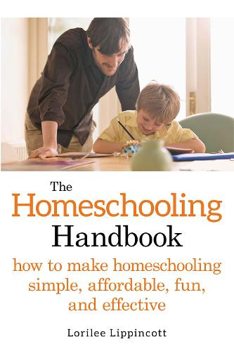 The Homeschooling Handbook: How to Make Homeschooling Simple, Affordable, Fun, and Effective (Paperback)