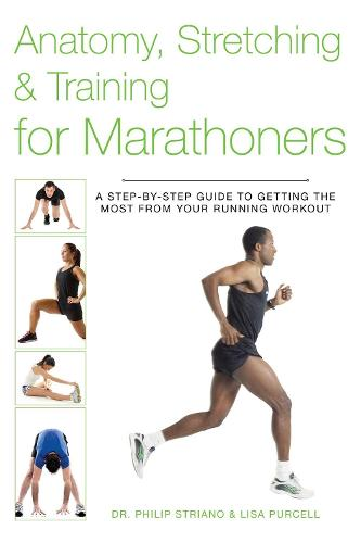 Anatomy, Stretching & Training for Marathoners: A Step-by-Step Guide to Getting the Most from Your Running Workout (Paperback)