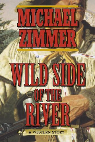 Wild Side of the River: A Western Story (Paperback)
