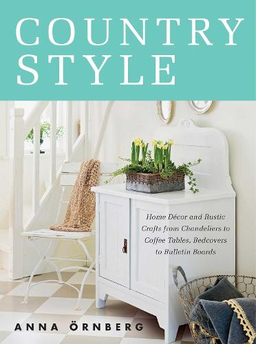 Country Style: Home Decor and Rustic Crafts from Chandeliers to Coffee Tables, Bedcovers to Bulletin Boards (Hardback)