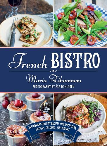 French Bistro: Restaurant-Quality Recipes for Appetizers, Entrees, Desserts, and Drinks (Hardback)