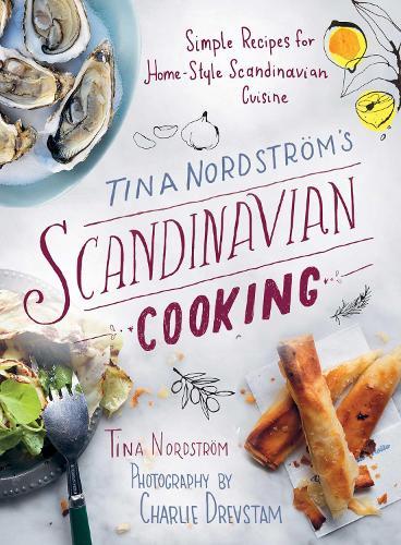 Tina Nordstroem?s Scandinavian Cooking: Simple Recipes for Home-Style Scandinavian Cuisine (Hardback)