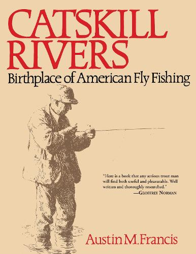 Catskill Rivers: Birthplace of American Fly Fishing (Paperback)