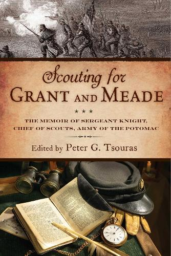 Scouting for Grant and Meade: The Reminiscences of Judson Knight, Chief of Scouts, Army of the Potomac (Hardback)