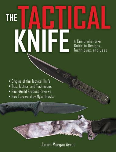 The Tactical Knife: A Comprehensive Guide to Designs, Techniques, and Uses (Paperback)