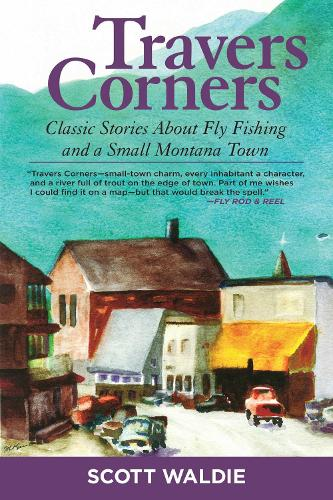 Travers Corners: Classic Stories about Fly Fishing and a Small Montana Town (Paperback)