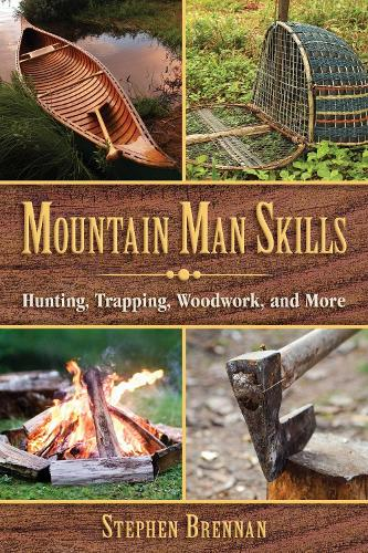Mountain Man Skills: Hunting, Trapping, Woodwork, and More (Hardback)