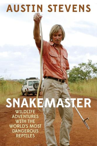 Snakemaster: Wildlife Adventures with the World's Most Dangerous Reptiles (Hardback)