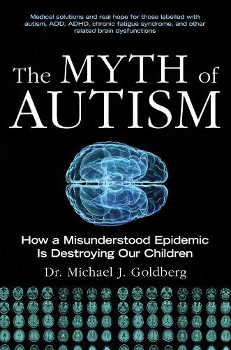The Myth of Autism: How a Misunderstood Epidemic Is Destroying Our Children, Expanded and Revised Edition (Paperback)