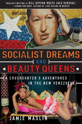 Socialist Dreams and Beauty Queens: A Couchsurfer's Adventures in the New Venezuela (Paperback)
