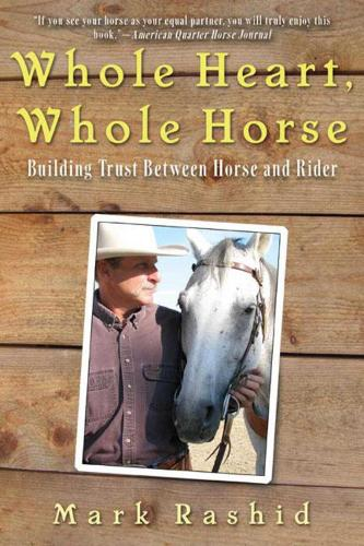 Whole Heart, Whole Horse: Building Trust Between Horse and Rider (Paperback)