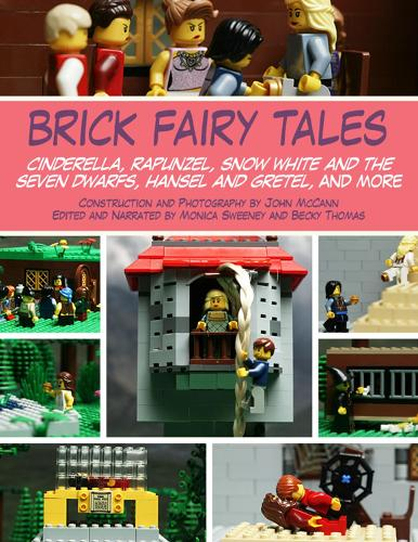 Brick Fairy Tales: Cinderella, Rapunzel, Snow White and the Seven Dwarfs, Hansel and Gretel, and More (Paperback)