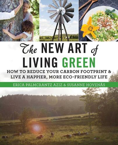The New Art of Living Green: How to Reduce Your Carbon Footprint and Live a Happier, More Eco-Friendly Life (Paperback)