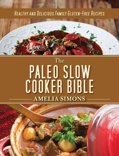 The Paleo Slow Cooker Bible: Healthy and Delicious Family Gluten-Free Recipes (Hardback)