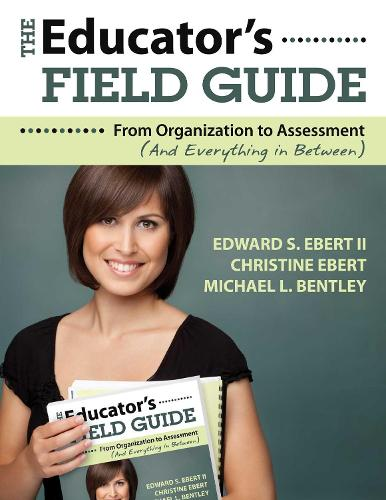 The Educator's Field Guide: An Introduction to Everything from Organization to Assessment (Paperback)