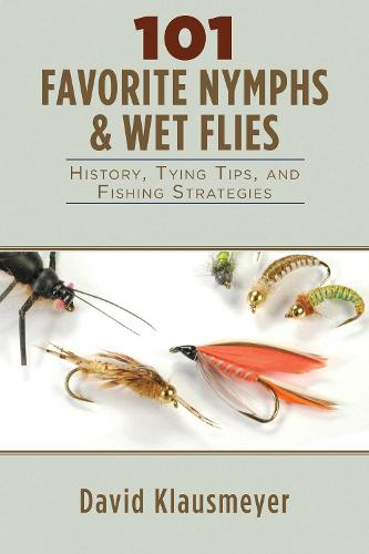 101 Favorite Nymphs and Wet Flies: History, Tying Tips, and Fishing Strategies (Paperback)