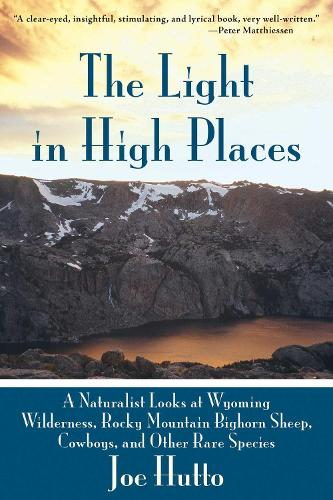 The Light in High Places: A Naturalist Looks at Wyoming Wilderness, Rocky Mountain Bighorn Sheep, Cowboys, and Other Rare Species (Paperback)