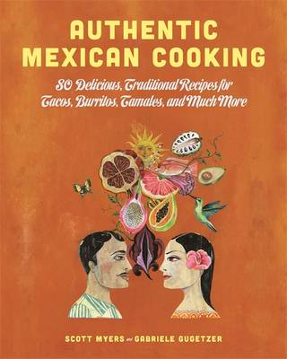 Authentic Mexican Cooking: 80 Delicious, Traditional Recipes for Tacos, Burritos, Tamales, and Much More! (Paperback)