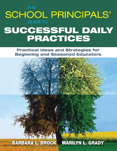 The School Principals? Guide to Successful Daily Practices: Practical Ideas and Strategies for Beginning and Seasoned Educators (Paperback)
