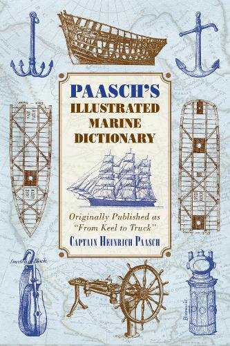 """Paasch's Illustrated Marine Dictionary: Originally Published as """"From Keel to Truck"""" (Paperback)"""