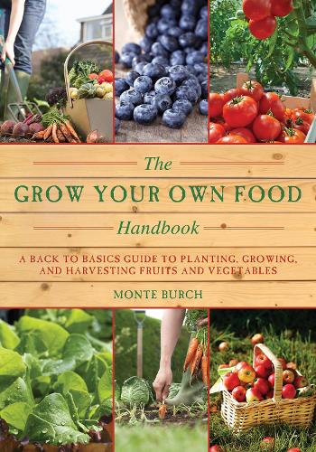 The Grow Your Own Food Handbook: A Back to Basics Guide to Planting, Growing, and Harvesting Fruits and Vegetables - Handbook Series (Paperback)