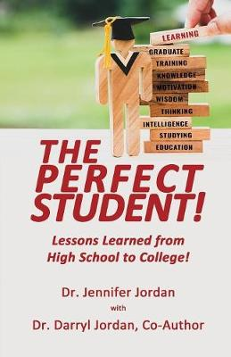 The Perfect Student: Lessons Learned from High School to College! (Paperback)