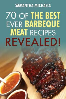 Barbecue Cookbook: 70 Time Tested Barbecue Meat Recipes....Revealed! (Paperback)