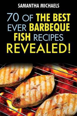 Barbecue Recipes: 70 of the Best Ever Barbecue Fish Recipes...Revealed! (Paperback)