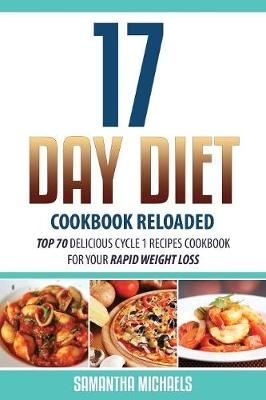 17 Day Diet Cookbook Reloaded: Top 70 Delicious Cycle 1 Recipes Cookbook for Your Rapid Weight Loss (Paperback)