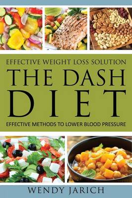 Effective Weight Loss Solution: The Dash Diet: Effective Methods to Lower Blood Pressure (Paperback)