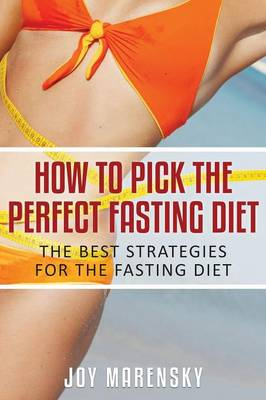 How to Pick the Perfect Fasting Diet: The Best Strategies for the Fasting Diet (Paperback)