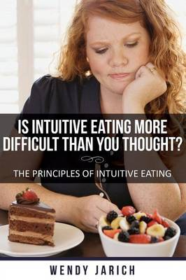 Is Intuitive Eating More Difficult Than You Thought: The Principles of Intuitive Eating (Paperback)