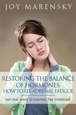 Restoring the Balance of Hormones: How to Fix Adrenal Fatigue: Natural Ways to Control the Syndrome (Paperback)