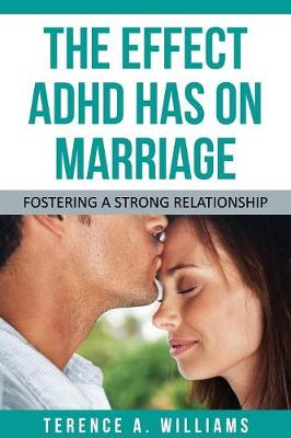 The Effect ADHD Has on Marriage: Fostering a Strong Relationship (Paperback)