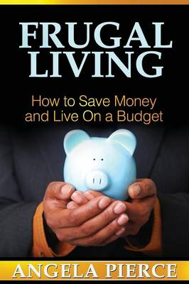 Frugal Living: How to Save Money and Live on a Budget (Paperback)