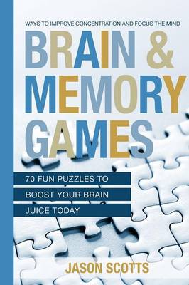 Brain and Memory Games: 70 Fun Puzzles to Boost Your Brain Juice Today: Ways to Improve Concentration and Focus the Mind (Paperback)