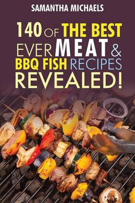 Barbecue Cookbook: 140 of the Best Ever Barbecue Meat & BBQ Fish Recipes Book...Revealed! (Paperback)