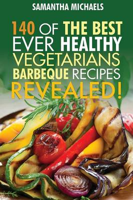 Barbecue Cookbook: 140 of the Best Ever Healthy Vegetarian Barbecue Recipes Book...Revealed! (Paperback)