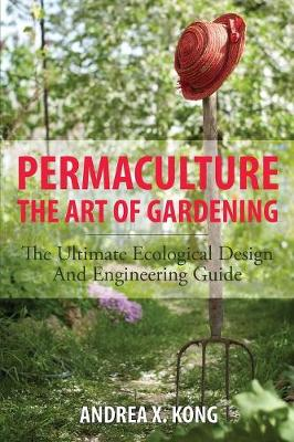 The Art of Gardening: The Ultimate Ecological Design and Engineering Guide (Paperback)