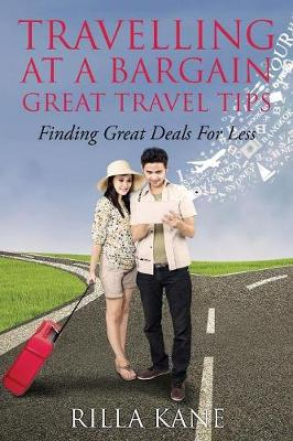 Travelling at a Bargain-Great Travel Tips: Finding Great Deals for Less (Paperback)