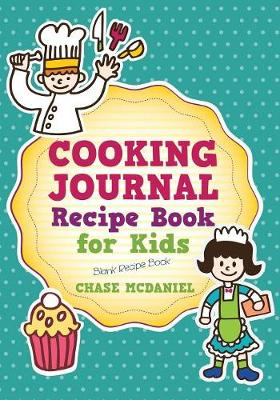 Cooking Journal: Recipe Book for Kids: Blank Recipe Book (Paperback)