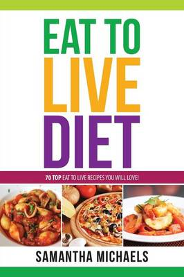 Eat to Live Diet Reloaded: 70 Top Eat to Live Recipes You Will Love ! (Paperback)